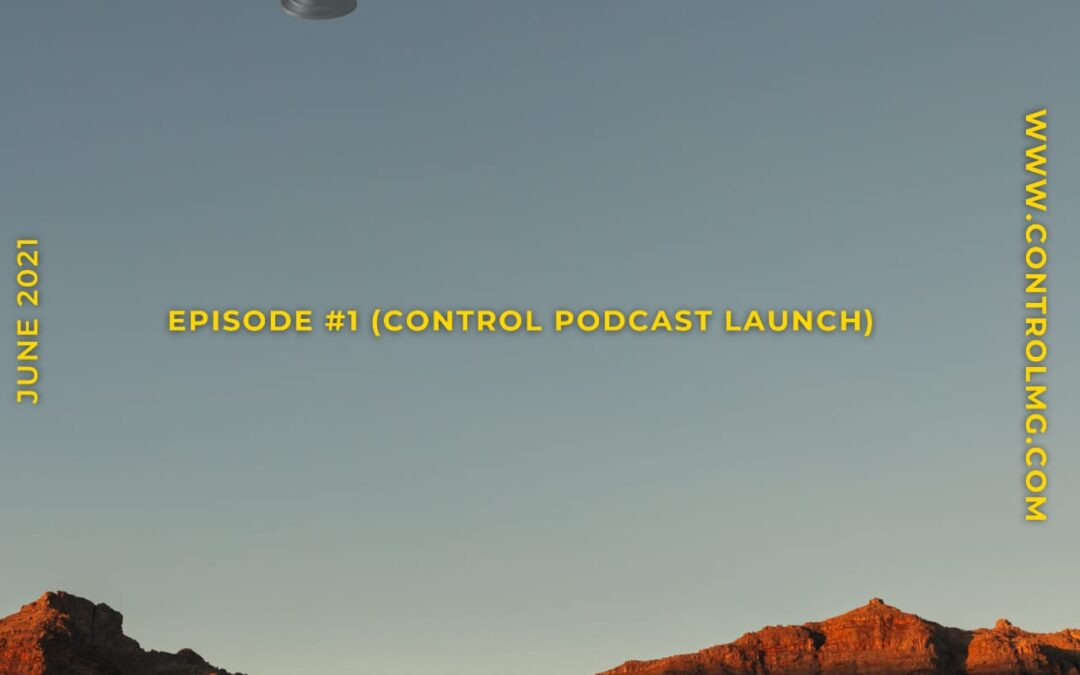 Episode #1 – Control Podcast Launch